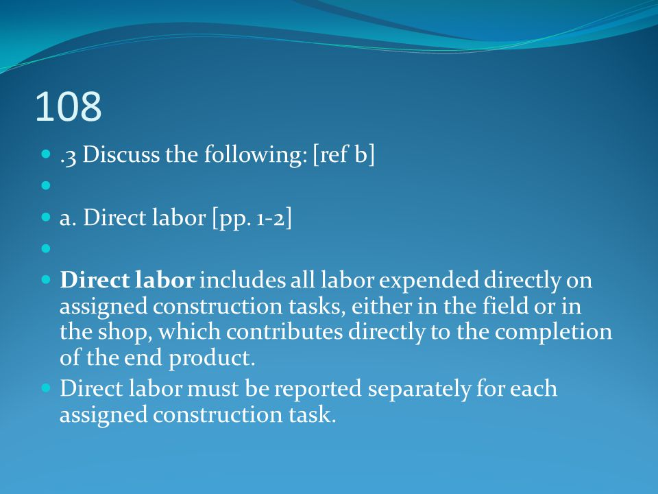 108 .3 Discuss the following: [ref b] a. Direct labor [pp. 1-2]